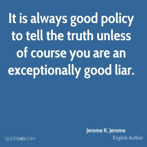 jerome-k-jerome-author-quote-it-is-always-good-policy-to-tell-the