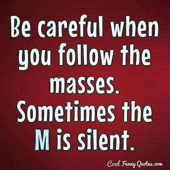 t-be-careful-when-you-follow-the-masses